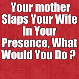 If your mother slaps your wife