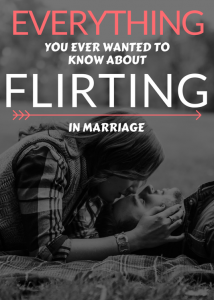 everything-you-ever-wanted-to-know-about-flirting-in-marriage_orig-1