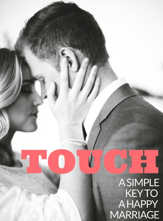 Touch – A Simple Key to a Happy Marriage