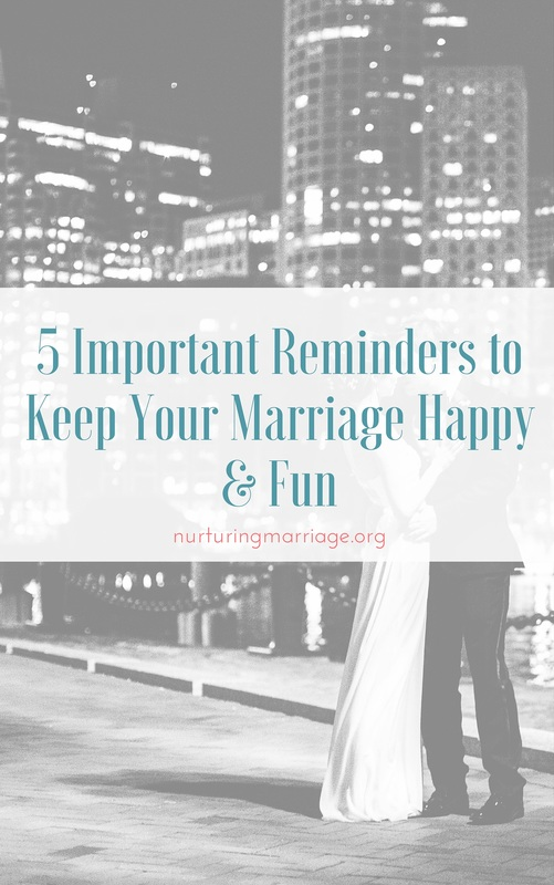 5 Important Reminders to Keep Your Marriage Happy & Fun!