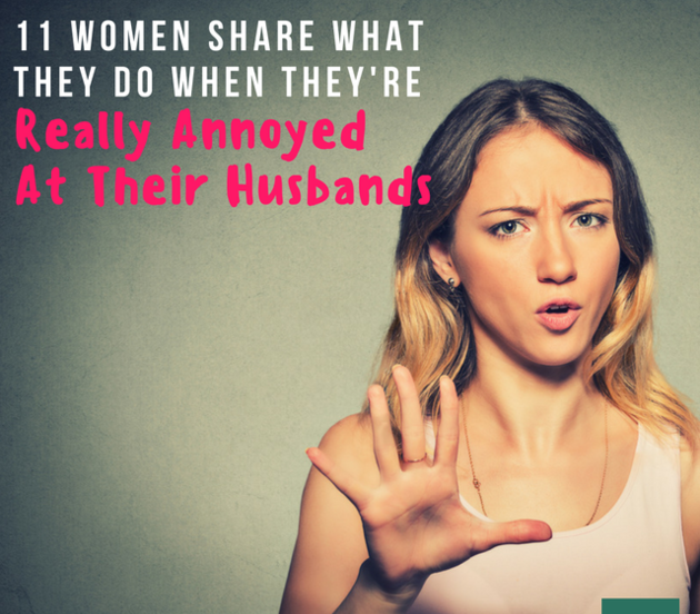 11 Things Women Do When They're Really Annoyed At Their Husbands