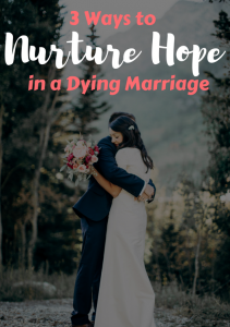 3 ways to nurture hope in a dying marriage
