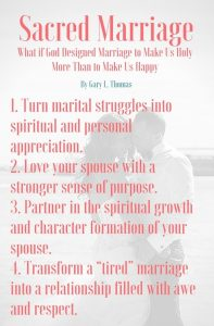 SACRED MARRIAGE - WHAT IF GOD DESIGNED MARRIAGE TO MAKE US HOLY MORE THAN TO MAKE US HAPPY